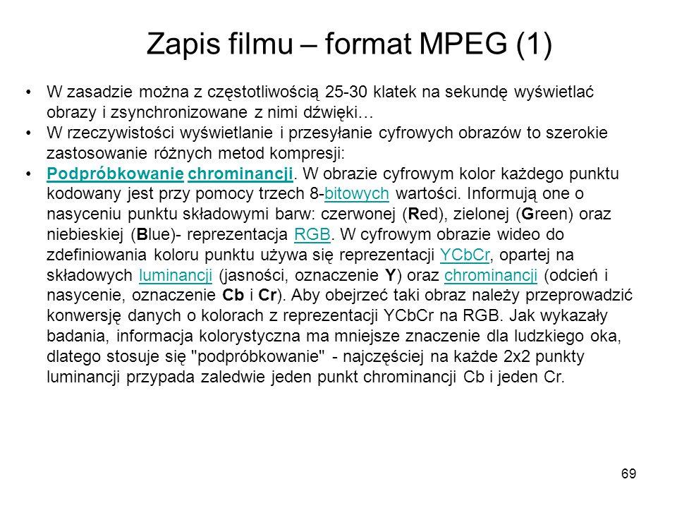 69 Zapis filmu – format MPEG (1) W zasadzie można z częstotliwością 25-30 klatek na sekundę wyświetlać obrazy i zsynchronizowane z nimi dźwięki… W rze