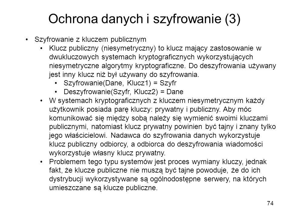 74 Ochrona danych i szyfrowanie (3) Szyfrowanie z kluczem publicznym Klucz publiczny (niesymetryczny) to klucz mający zastosowanie w dwukluczowych sys