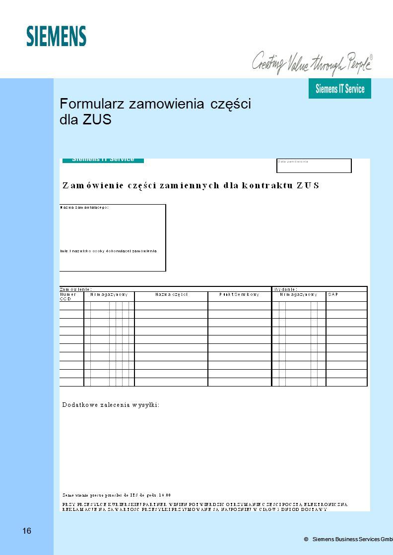 16 © Siemens Business Services GmbH & Co. OHG 16 Formularz zamowienia części dla ZUS