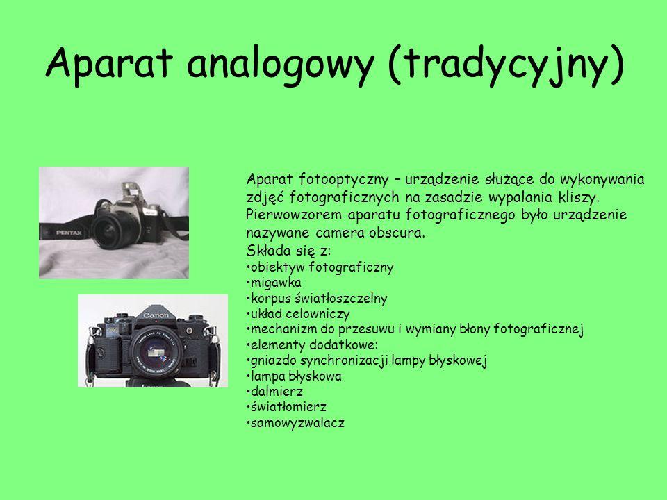 Aparat analogowy (tradycyjny) Aparat fotooptyczny – urządzenie służące do wykonywania zdjęć fotograficznych na zasadzie wypalania kliszy. Pierwowzorem