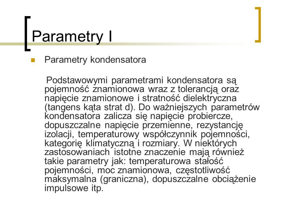 Parametry I Parametry kondensatora Podstawowymi parametrami kondensatora są pojemność znamionowa wraz z tolerancją oraz napięcie znamionowe i stratnoś