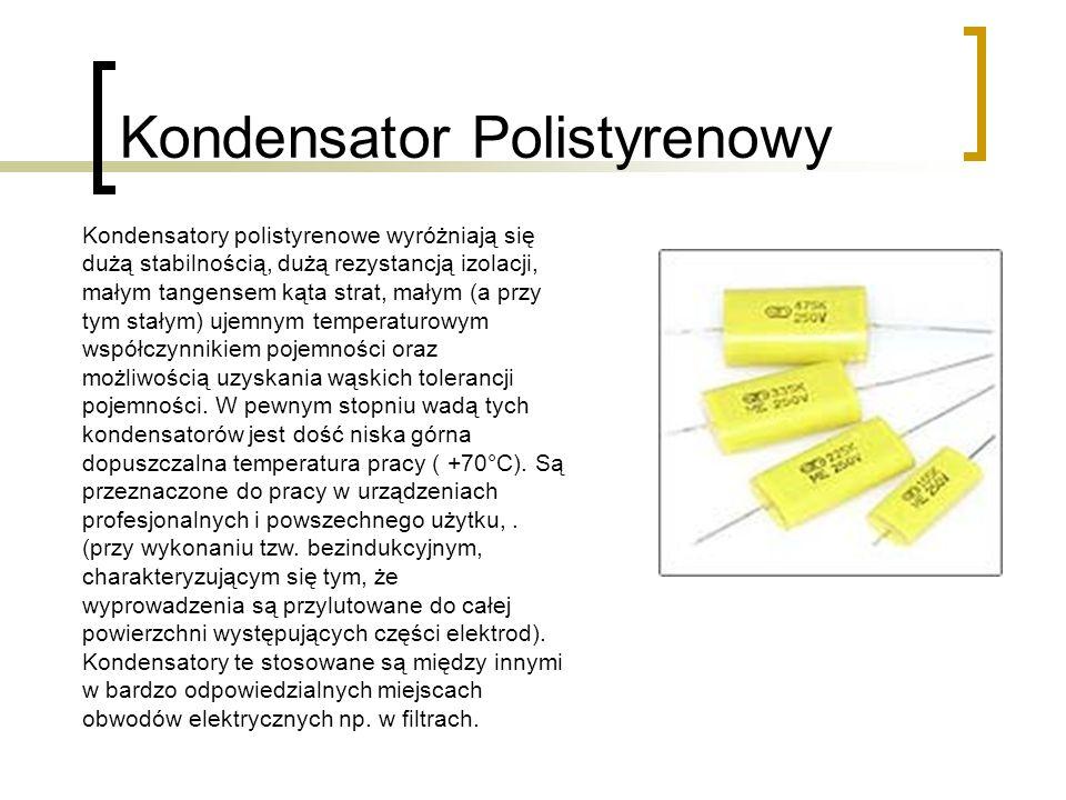 Kondensator Polistyrenowy Kondensatory polistyrenowe wyróżniają się dużą stabilnością, dużą rezystancją izolacji, małym tangensem kąta strat, małym (a przy tym stałym) ujemnym temperaturowym współczynnikiem pojemności oraz możliwością uzyskania wąskich tolerancji pojemności.