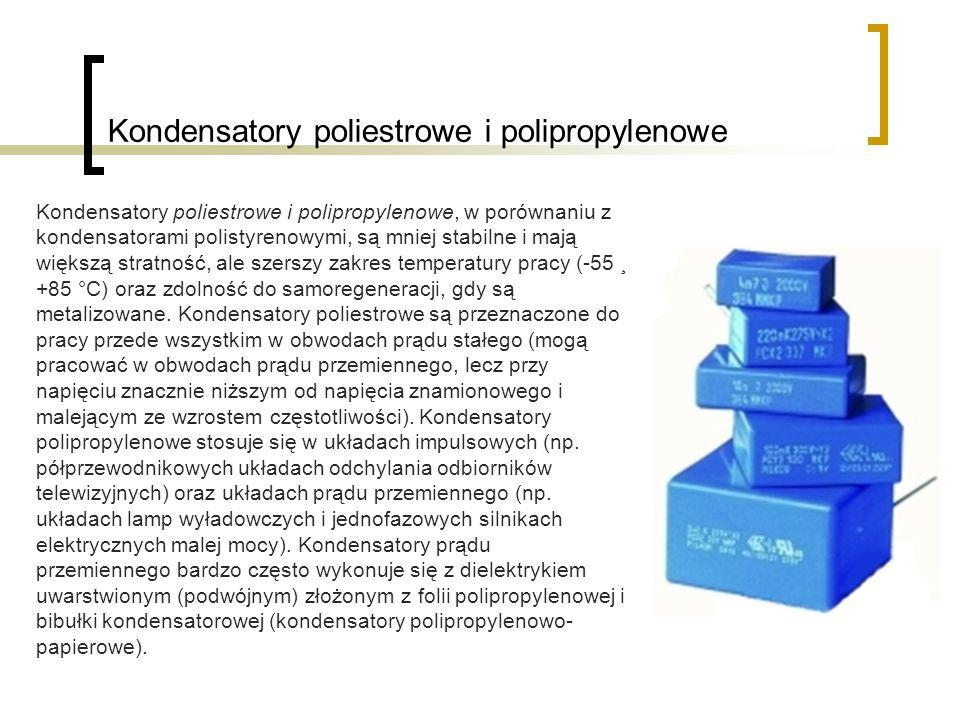 Kondensatory poliestrowe i polipropylenowe Kondensatory poliestrowe i polipropylenowe, w porównaniu z kondensatorami polistyrenowymi, są mniej stabilne i mają większą stratność, ale szerszy zakres temperatury pracy (-55 ¸ +85 °C) oraz zdolność do samoregeneracji, gdy są metalizowane.