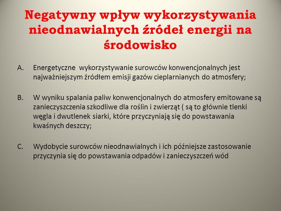 Negatywny wpływ wykorzystywania nieodnawialnych źródeł energii na środowisko A.Energetyczne wykorzystywanie surowców konwencjonalnych jest najważniejs