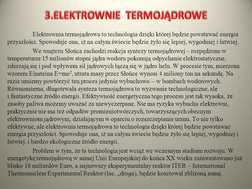 Elektrownia termojądrowa to technologia dzięki której będzie powstawać energia przyszłości. Spowoduje ona, iż na całym świecie będzie żyło się lepiej,