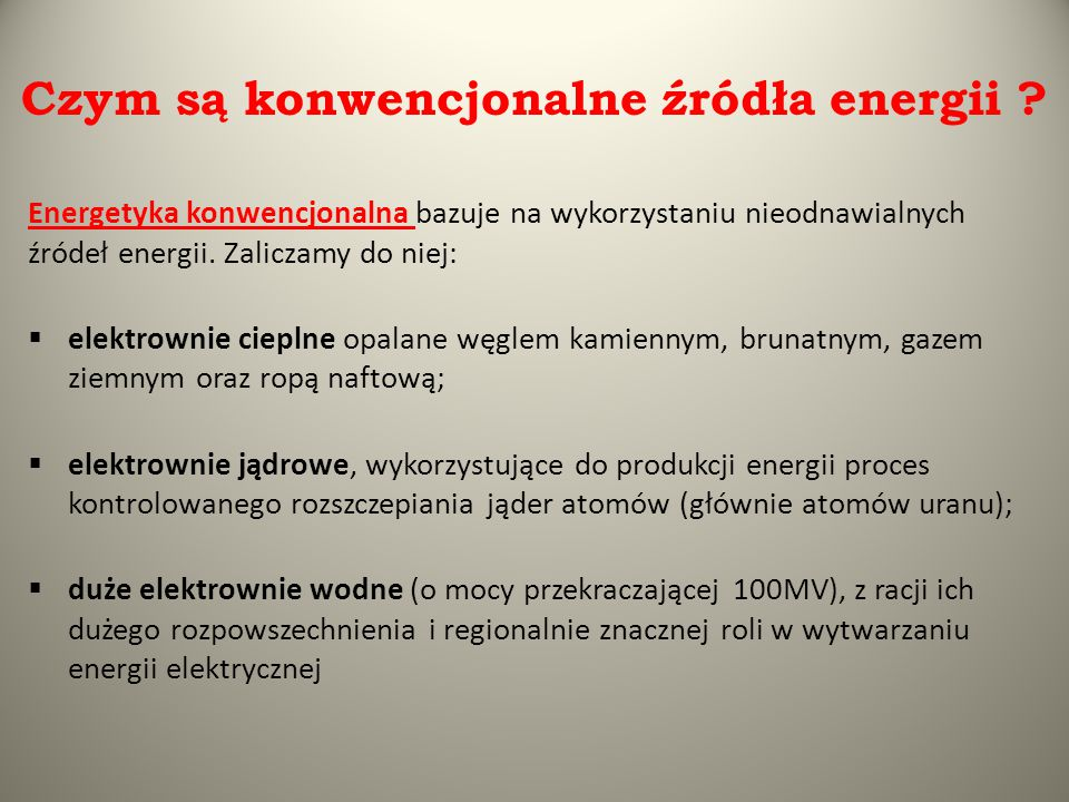 Rodzaje elektrowni niekonwencjonalnych: - wiatrowe - energia słoneczna - zasoby geotermiczne - pływy morskie - energia biogazów - energia termojądrowa - energia z łupków i piasków bitumicznych