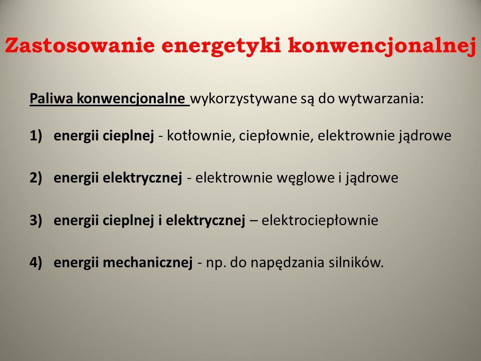 Zastosowanie energetyki konwencjonalnej Paliwa konwencjonalne wykorzystywane są do wytwarzania: 1)energii cieplnej - kotłownie, ciepłownie, elektrowni