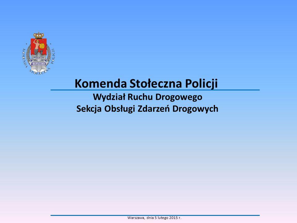 Komenda Stołeczna Policji Wydział Ruchu Drogowego Sekcja Obsługi Zdarzeń Drogowych Warszawa, dnia 5 lutego 2015 r.