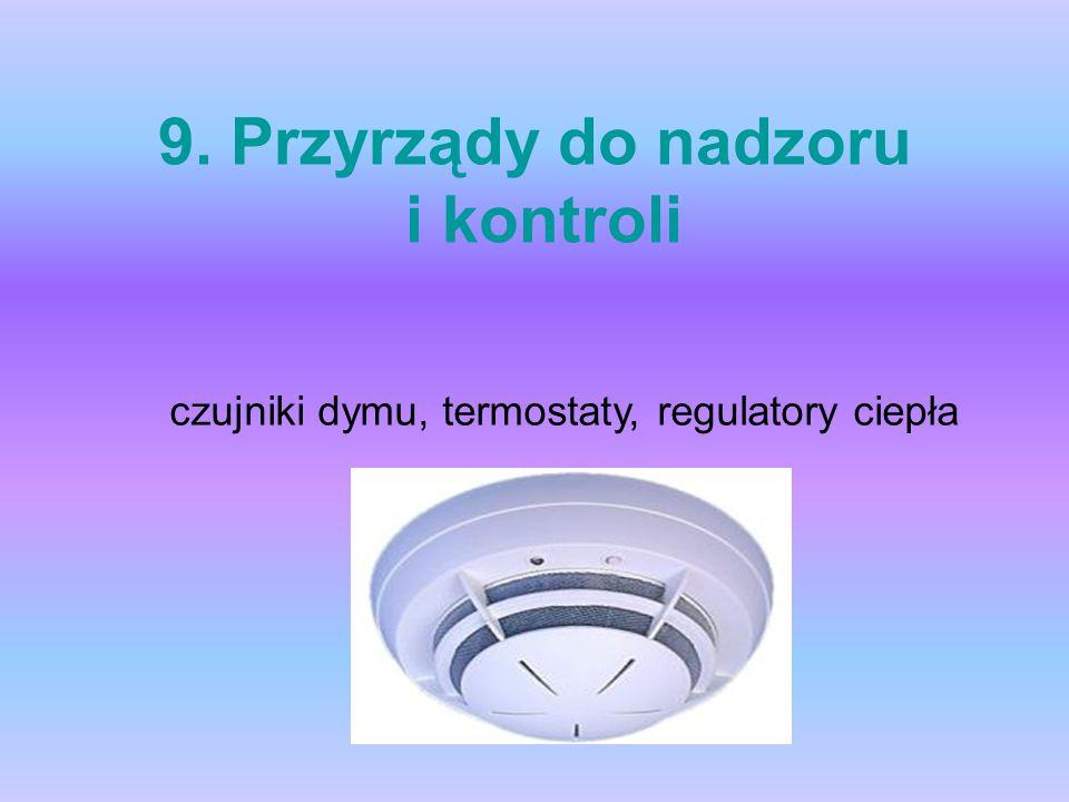 9. Przyrządy do nadzoru i kontroli czujniki dymu, termostaty, regulatory ciepła