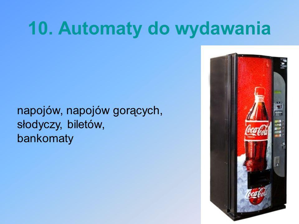 10. Automaty do wydawania napojów, napojów gorących, słodyczy, biletów, bankomaty