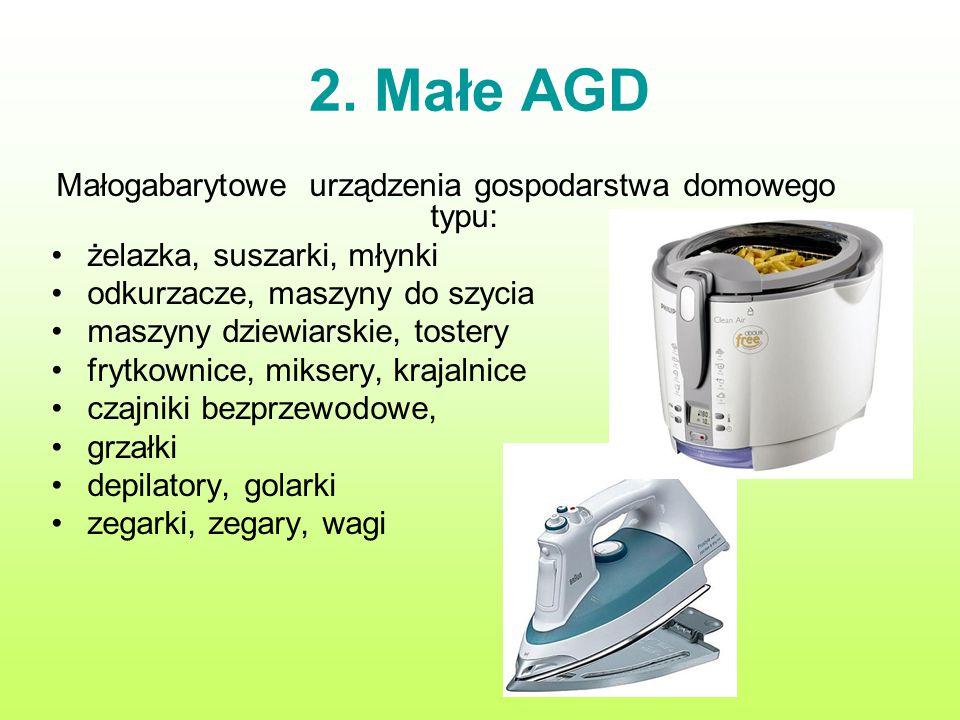 2. Małe AGD Małogabarytowe urządzenia gospodarstwa domowego typu: żelazka, suszarki, młynki odkurzacze, maszyny do szycia maszyny dziewiarskie, toster