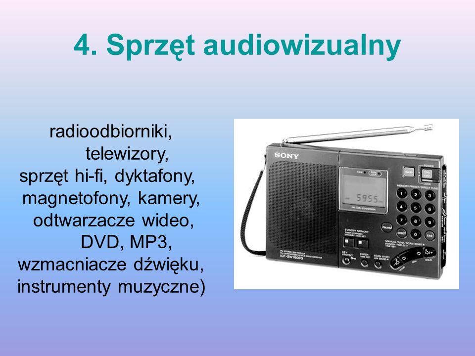 4. Sprzęt audiowizualny radioodbiorniki, telewizory, sprzęt hi-fi, dyktafony, magnetofony, kamery, odtwarzacze wideo, DVD, MP3, wzmacniacze dźwięku, i