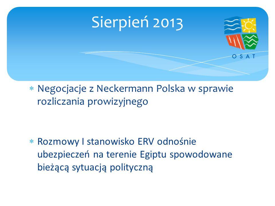  Negocjacje z Neckermann Polska w sprawie rozliczania prowizyjnego  Rozmowy I stanowisko ERV odnośnie ubezpieczeń na terenie Egiptu spowodowane bieżącą sytuacją polityczną Sierpień 2013