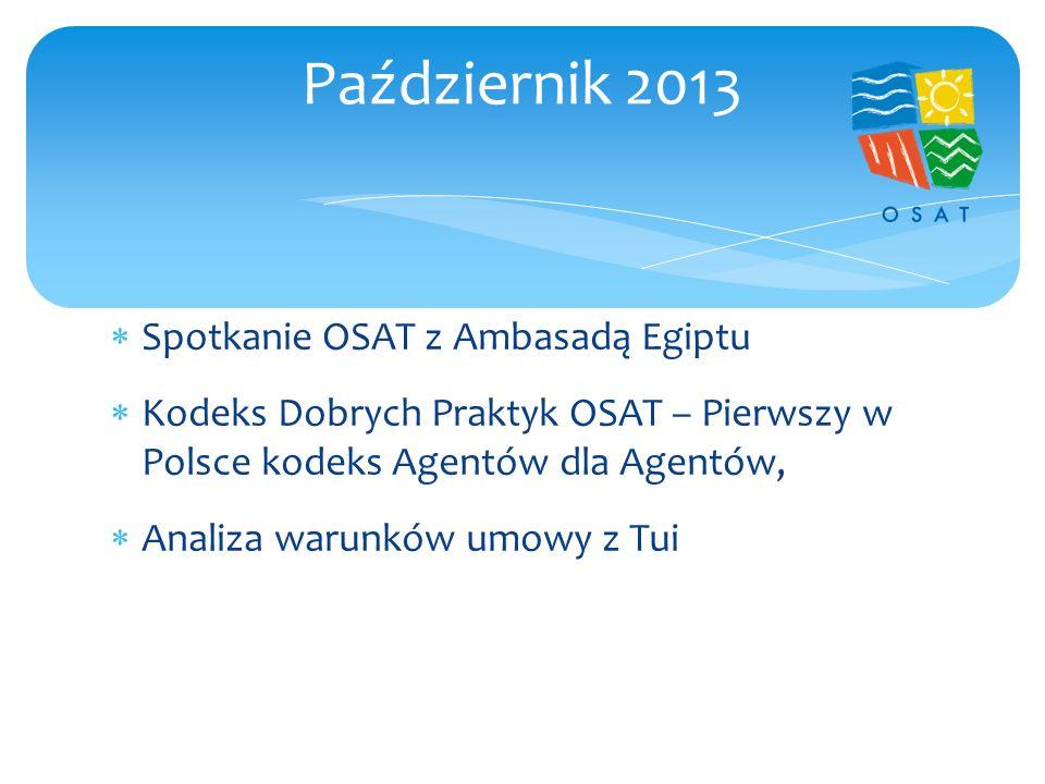  Spotkanie OSAT z Ambasadą Egiptu  Kodeks Dobrych Praktyk OSAT – Pierwszy w Polsce kodeks Agentów dla Agentów,  Analiza warunków umowy z Tui Październik 2013
