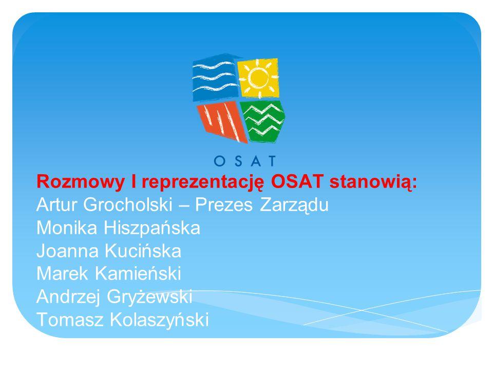Rozmowy I reprezentację OSAT stanowią: Artur Grocholski – Prezes Zarządu Monika Hiszpańska Joanna Kucińska Marek Kamieński Andrzej Gryżewski Tomasz Kolaszyński