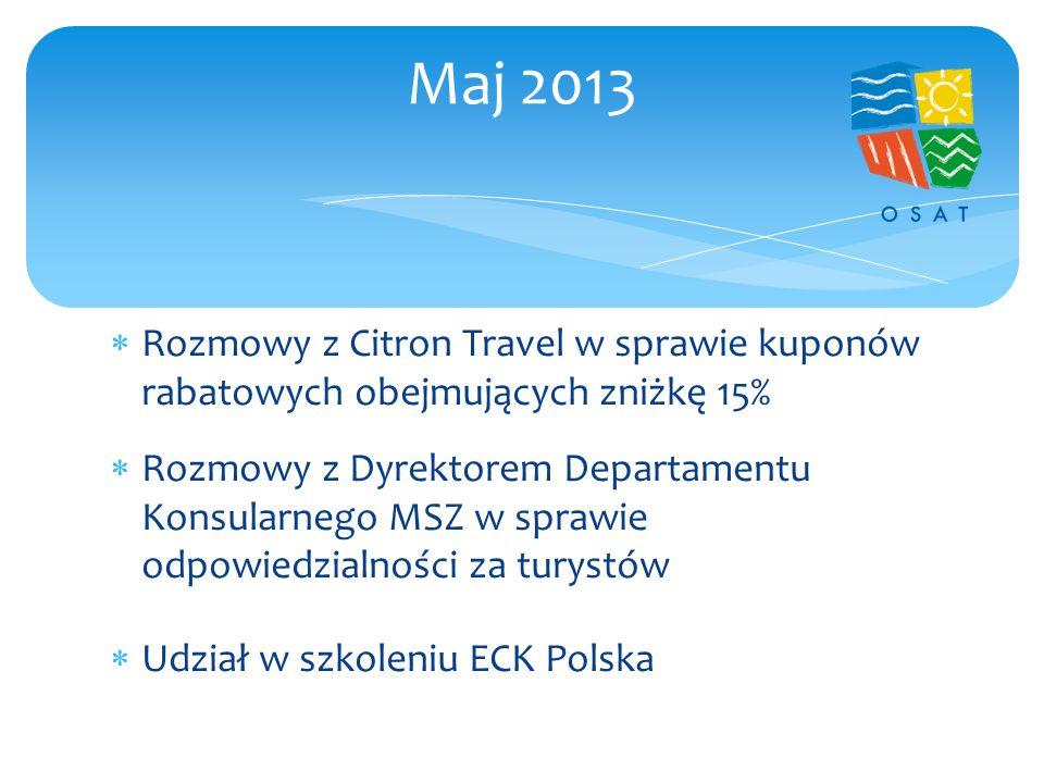  Rozmowy z Citron Travel w sprawie kuponów rabatowych obejmujących zniżkę 15%  Rozmowy z Dyrektorem Departamentu Konsularnego MSZ w sprawie odpowiedzialności za turystów  Udział w szkoleniu ECK Polska Maj 2013