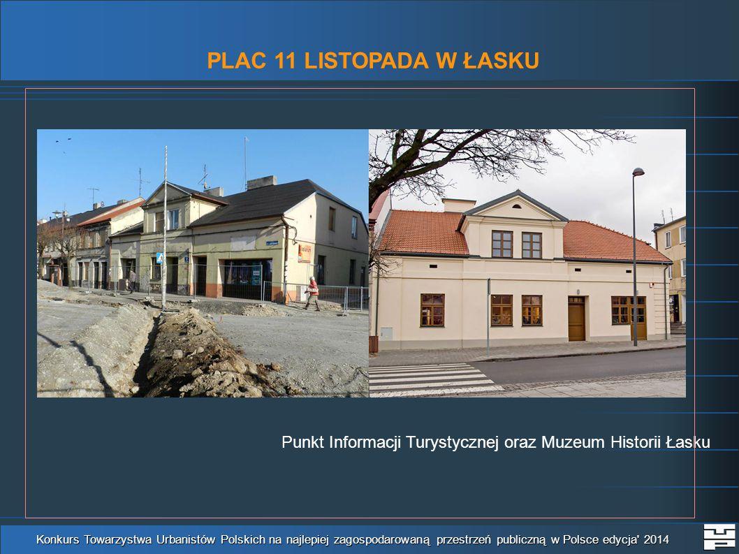 PLAC 11 LISTOPADA W ŁASKU Konkurs Towarzystwa Urbanistów Polskich na najlepiej zagospodarowaną przestrzeń publiczną w Polsce edycja 2014 Punkt Informacji Turystycznej oraz Muzeum Historii Łasku