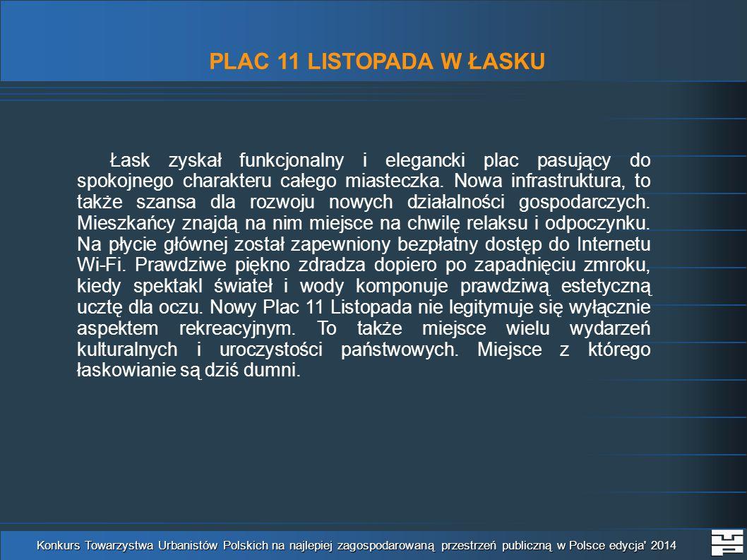 PLAC 11 LISTOPADA W ŁASKU Konkurs Towarzystwa Urbanistów Polskich na najlepiej zagospodarowaną przestrzeń publiczną w Polsce edycja 2014 Łask zyskał funkcjonalny i elegancki plac pasujący do spokojnego charakteru całego miasteczka.