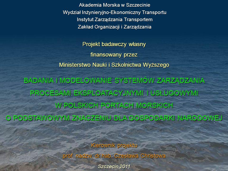 Szczecin 2011 Projekt badawczy własny finansowany przez Ministerstwo Nauki i Szkolnictwa Wyższego BADANIA I MODELOWANIE SYSTEMÓW ZARZĄDZANIA PROCESAMI