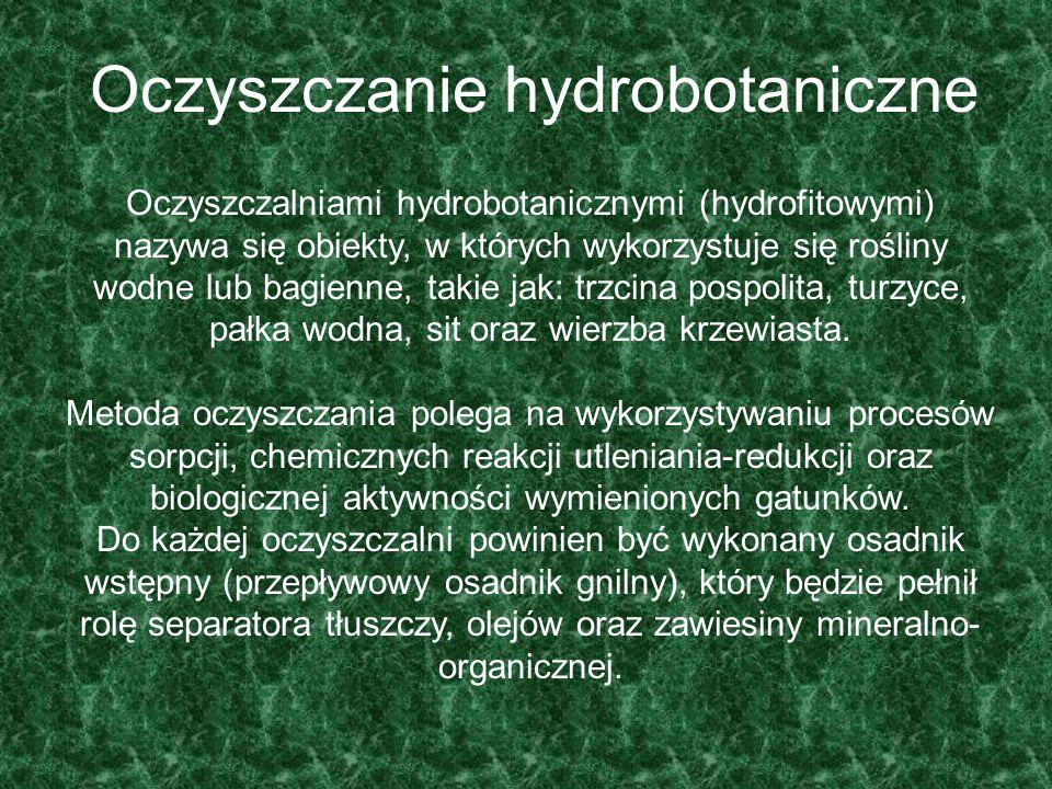 Oczyszczanie hydrobotaniczne Oczyszczalniami hydrobotanicznymi (hydrofitowymi) nazywa się obiekty, w których wykorzystuje się rośliny wodne lub bagien