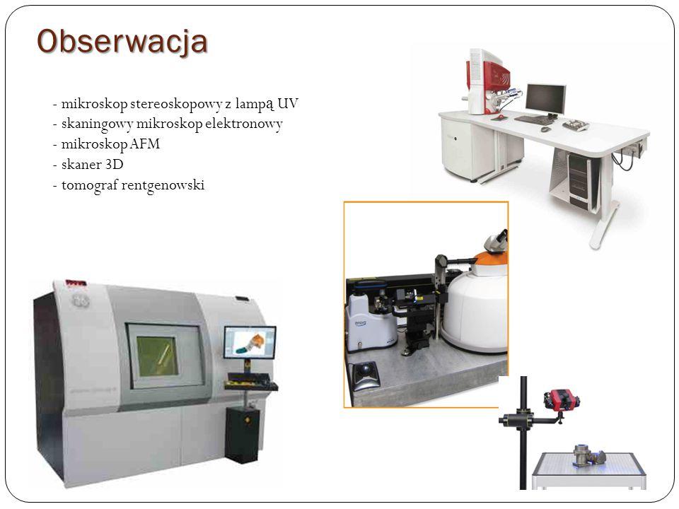 - mikroskop stereoskopowy z lamp ą UV - skaningowy mikroskop elektronowy - mikroskop AFM - skaner 3D - tomograf rentgenowski