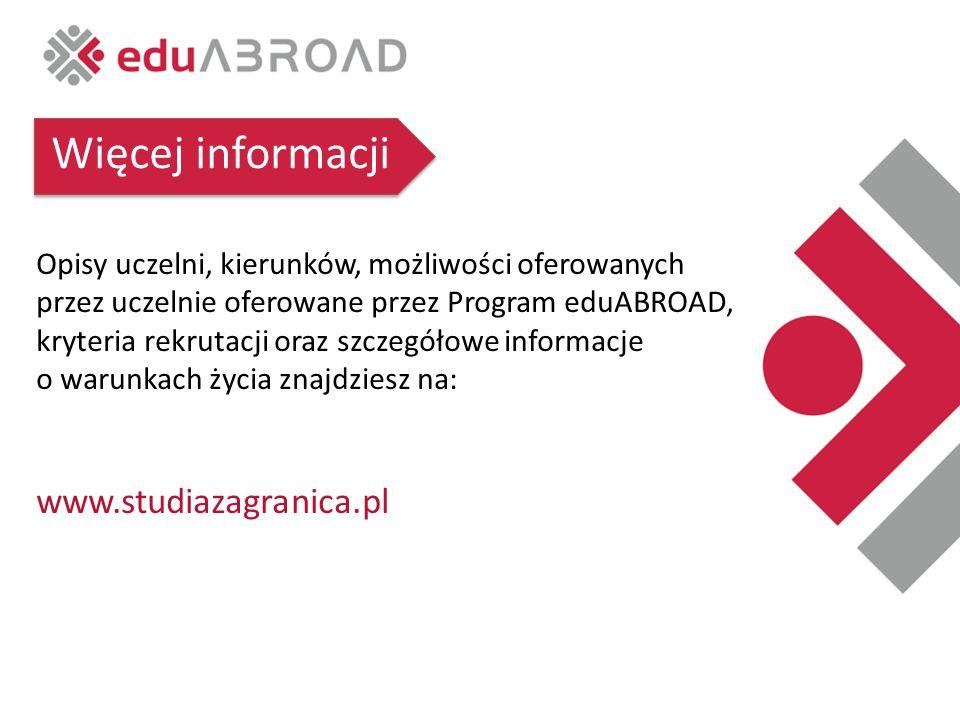 Więcej informacji Opisy uczelni, kierunków, możliwości oferowanych przez uczelnie oferowane przez Program eduABROAD, kryteria rekrutacji oraz szczegółowe informacje o warunkach życia znajdziesz na: www.studiazagranica.pl