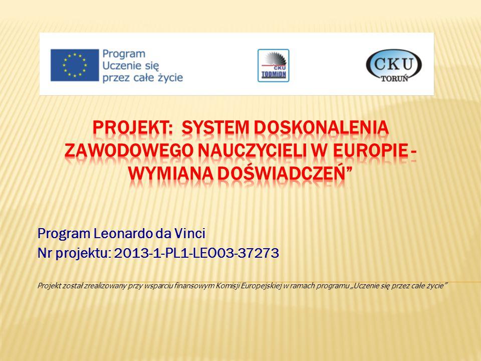 """Program Leonardo da Vinci Nr projektu: 2013-1-PL1-LEO03-37273 Projekt został zrealizowany przy wsparciu finansowym Komisji Europejskiej w ramach programu """"Uczenie się przez całe życie"""