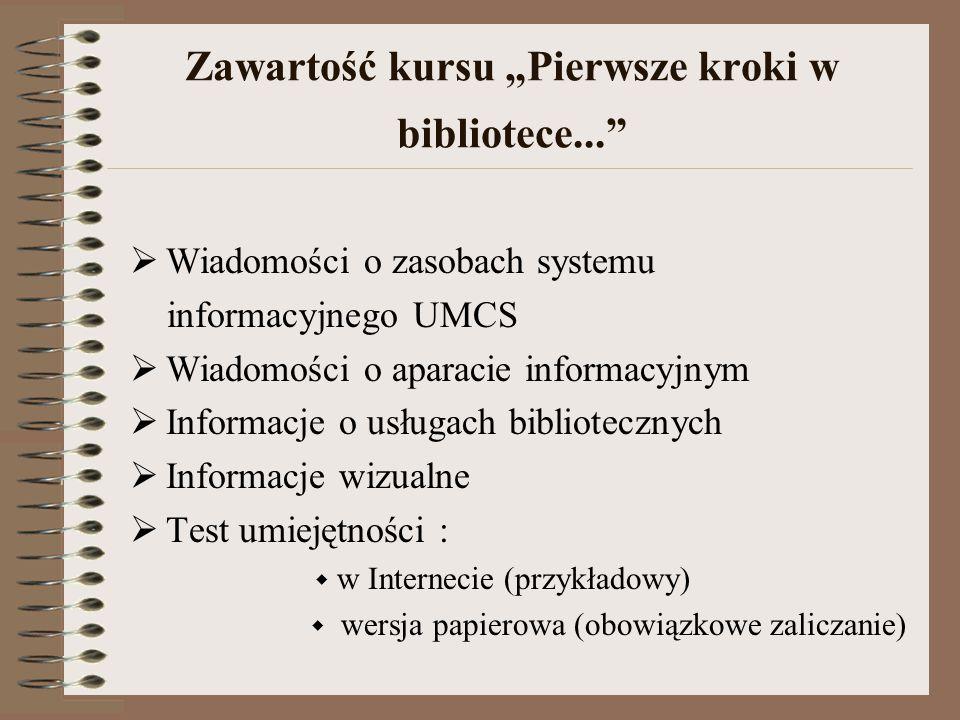 """Zawartość kursu """"Pierwsze kroki w bibliotece...  Wiadomości o zasobach systemu informacyjnego UMCS  Wiadomości o aparacie informacyjnym  Informacje o usługach bibliotecznych  Informacje wizualne  Test umiejętności :  w Internecie (przykładowy)  wersja papierowa (obowiązkowe zaliczanie)"""