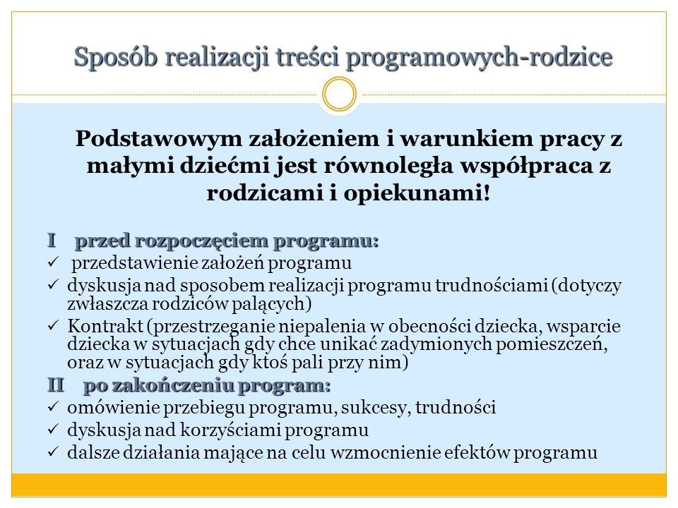 Sposób realizacji treści programowych-rodzice Podstawowym założeniem i warunkiem pracy z małymi dziećmi jest równoległa współpraca z rodzicami i opiek