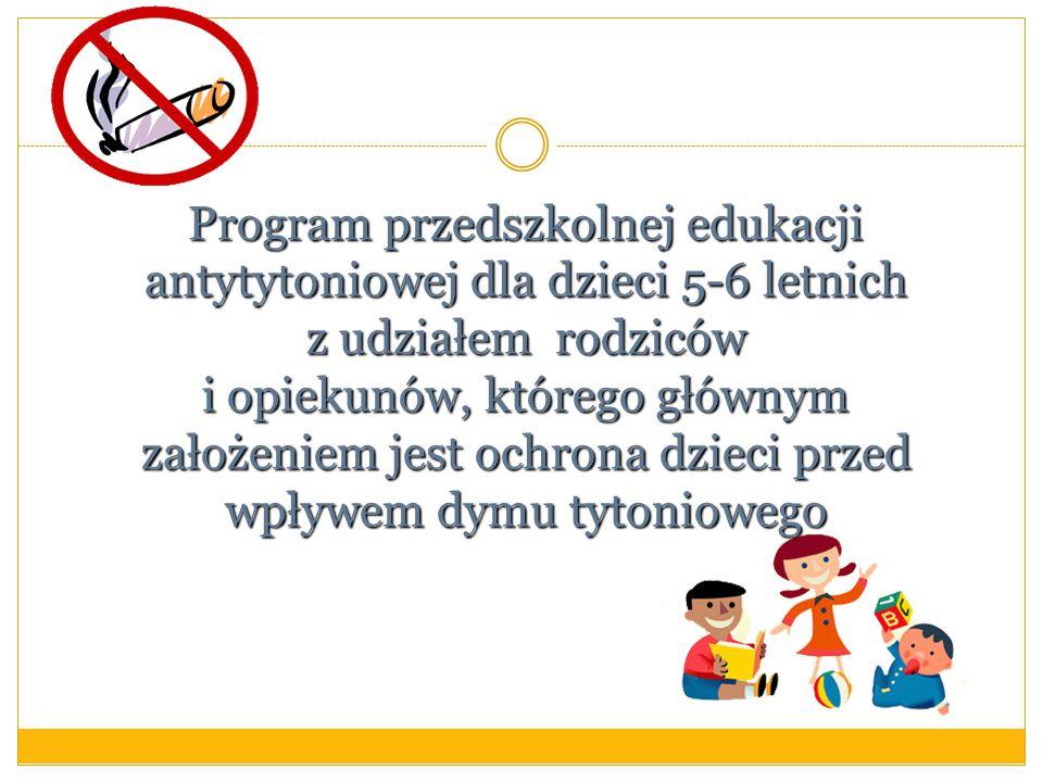 Program przedszkolnej edukacji antytytoniowej dla dzieci 5-6 letnich z udziałem rodziców i opiekunów, którego głównym założeniem jest ochrona dzieci p
