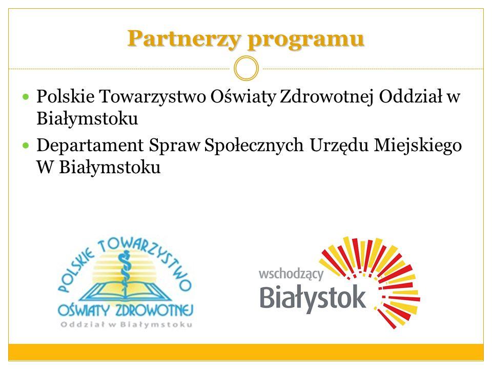 Polskie Towarzystwo Oświaty Zdrowotnej Oddział w Białymstoku Departament Spraw Społecznych Urzędu Miejskiego W Białymstoku Partnerzy programu
