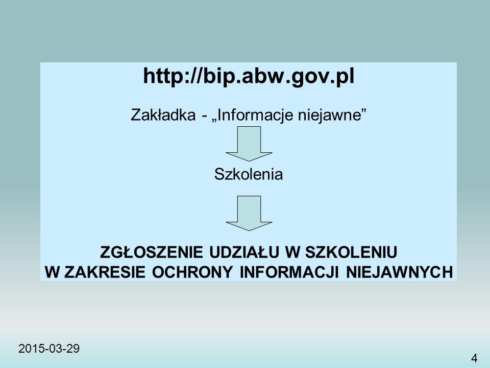 """http://bip.abw.gov.pl Zakładka - """"Informacje niejawne"""" Szkolenia ZGŁOSZENIE UDZIAŁU W SZKOLENIU W ZAKRESIE OCHRONY INFORMACJI NIEJAWNYCH 2015-03-29 4"""