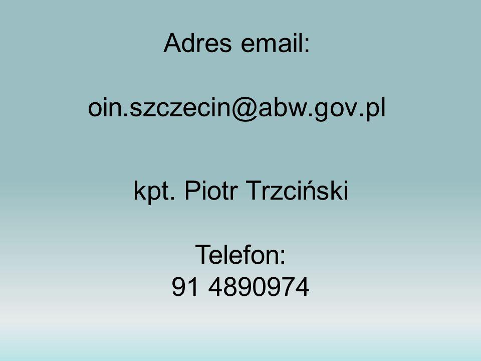 Adres email: oin.szczecin@abw.gov.pl kpt. Piotr Trzciński Telefon: 91 4890974