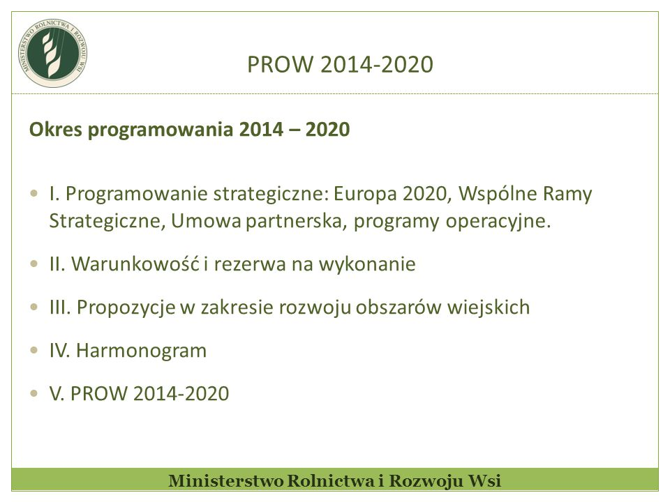 PROW 2014-2020 Ministerstwo Rolnictwa i Rozwoju Wsi Okres programowania 2014 – 2020 I. Programowanie strategiczne: Europa 2020, Wspólne Ramy Strategic