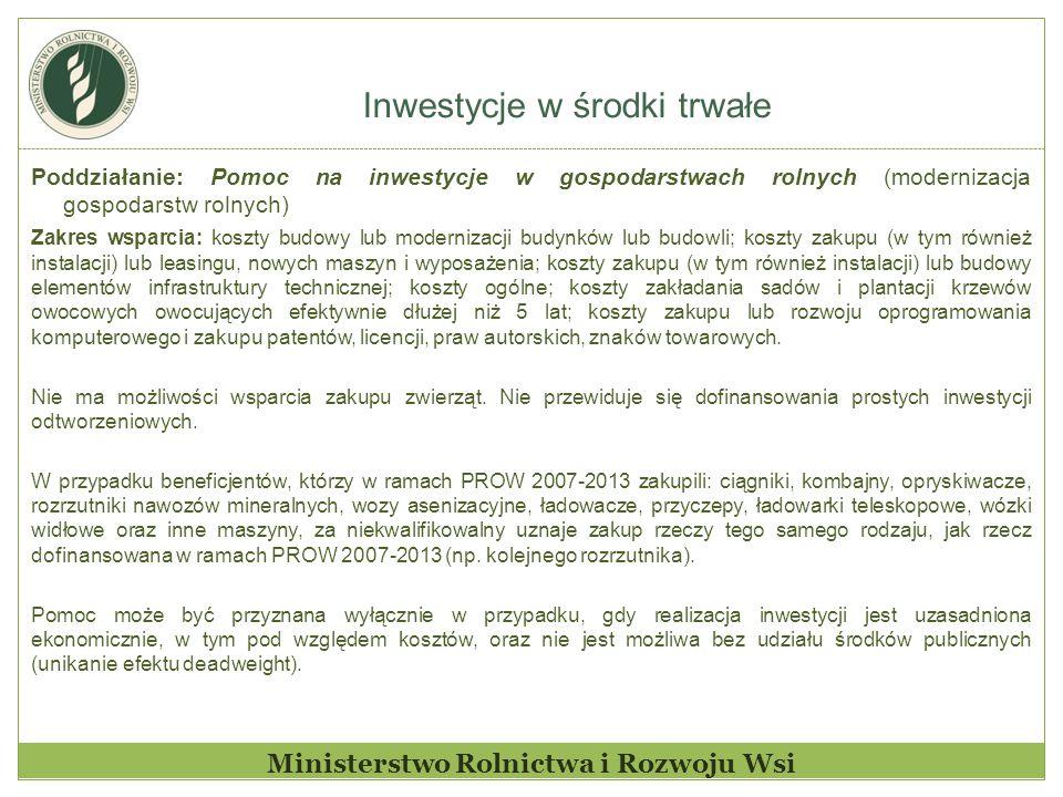 Inwestycje w środki trwałe Ministerstwo Rolnictwa i Rozwoju Wsi Poddziałanie: Pomoc na inwestycje w gospodarstwach rolnych (modernizacja gospodarstw r