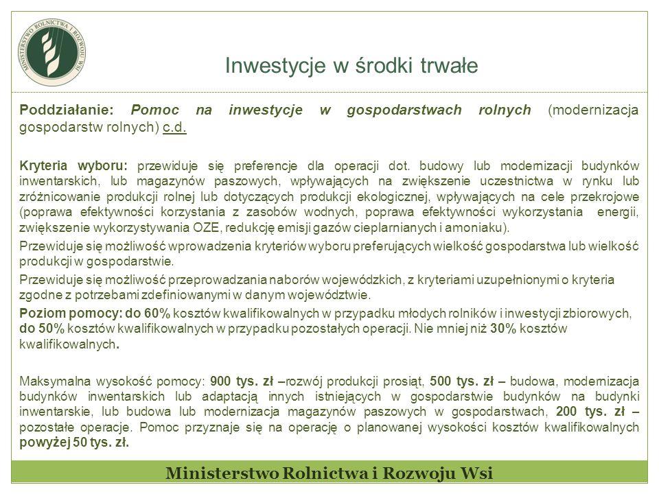 Inwestycje w środki trwałe Ministerstwo Rolnictwa i Rozwoju Wsi Poddziałanie: Pomoc na inwestycje w gospodarstwach rolnych (modernizacja gospodarstw rolnych) c.d.