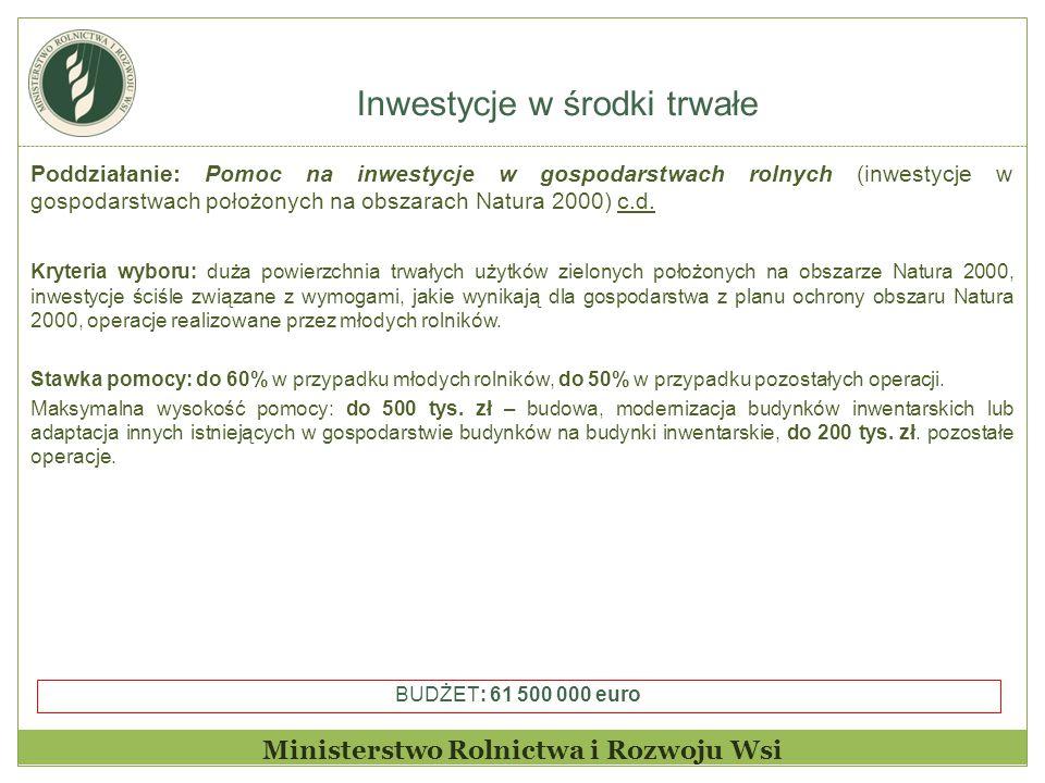 Inwestycje w środki trwałe Ministerstwo Rolnictwa i Rozwoju Wsi Poddziałanie: Pomoc na inwestycje w gospodarstwach rolnych (inwestycje w gospodarstwach położonych na obszarach Natura 2000) c.d.