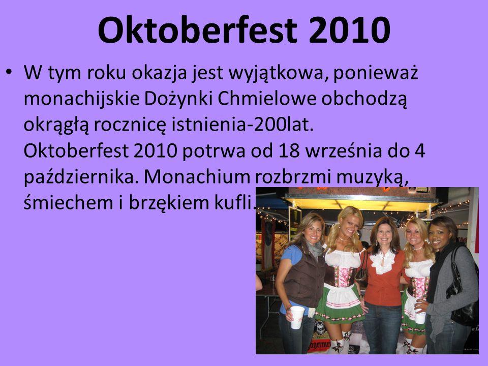 Oktoberfest 2010 W tym roku okazja jest wyjątkowa, ponieważ monachijskie Dożynki Chmielowe obchodzą okrągłą rocznicę istnienia-200lat. Oktoberfest 201
