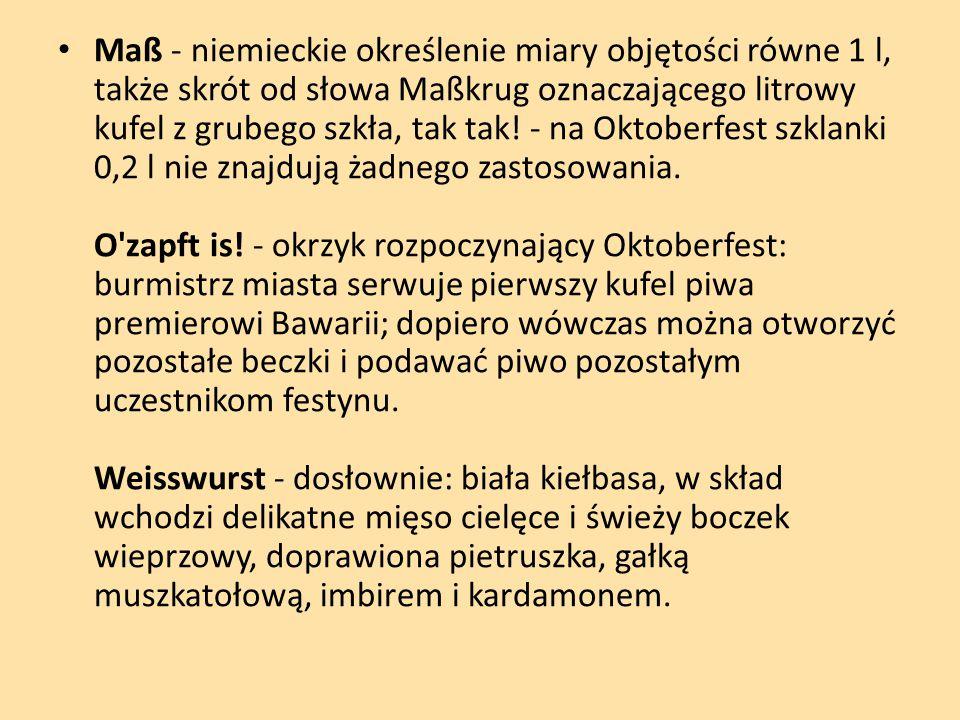 Maß - niemieckie określenie miary objętości równe 1 l, także skrót od słowa Maßkrug oznaczającego litrowy kufel z grubego szkła, tak tak! - na Oktober