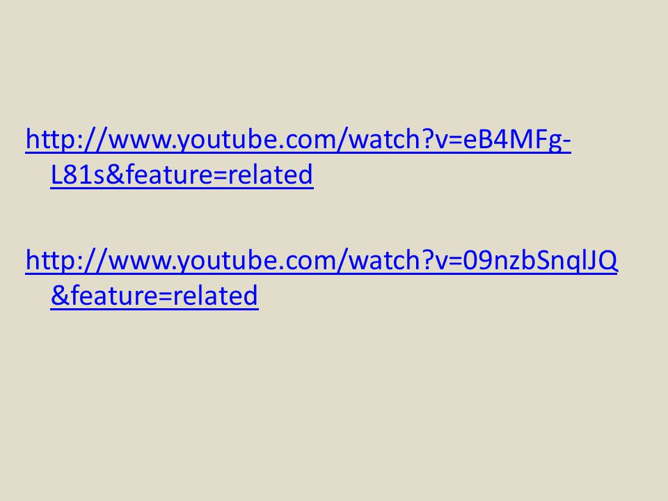 http://www.youtube.com/watch?v=eB4MFg- L81s&feature=related http://www.youtube.com/watch?v=09nzbSnqlJQ &feature=related
