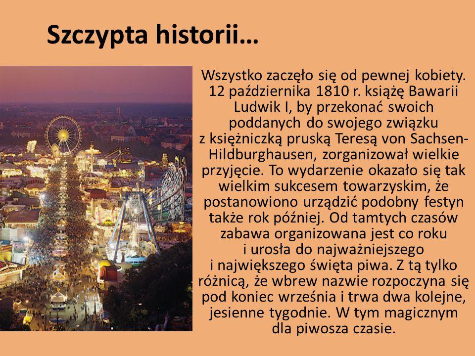 Szczypta historii… Wszystko zaczęło się od pewnej kobiety. 12 października 1810 r. książę Bawarii Ludwik I, by przekonać swoich poddanych do swojego z