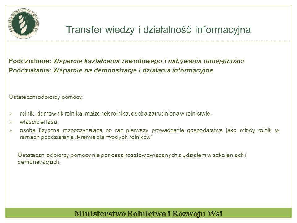 Transfer wiedzy i działalność informacyjna Ministerstwo Rolnictwa i Rozwoju Wsi Poddziałanie: Wsparcie kształcenia zawodowego i nabywania umiejętności