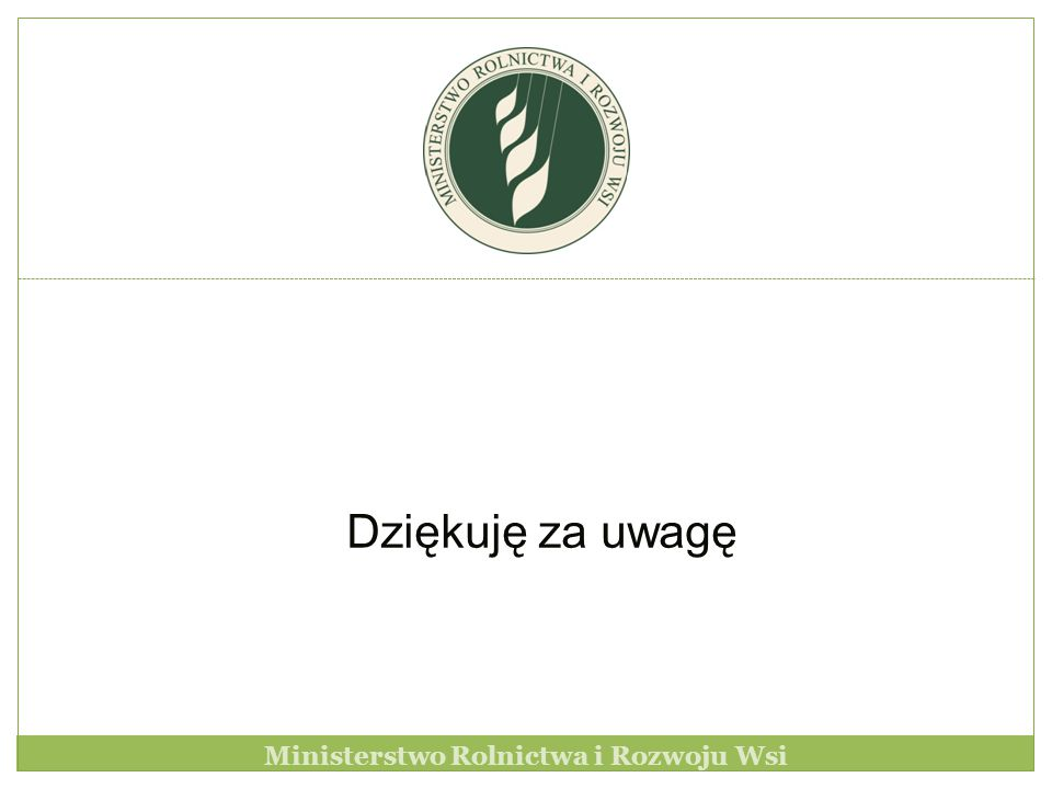 Dziękuję za uwagę Ministerstwo Rolnictwa i Rozwoju Wsi