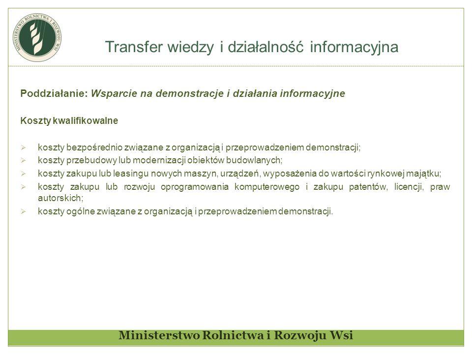 Transfer wiedzy i działalność informacyjna Ministerstwo Rolnictwa i Rozwoju Wsi Poddziałanie: Wsparcie na demonstracje i działania informacyjne Koszty
