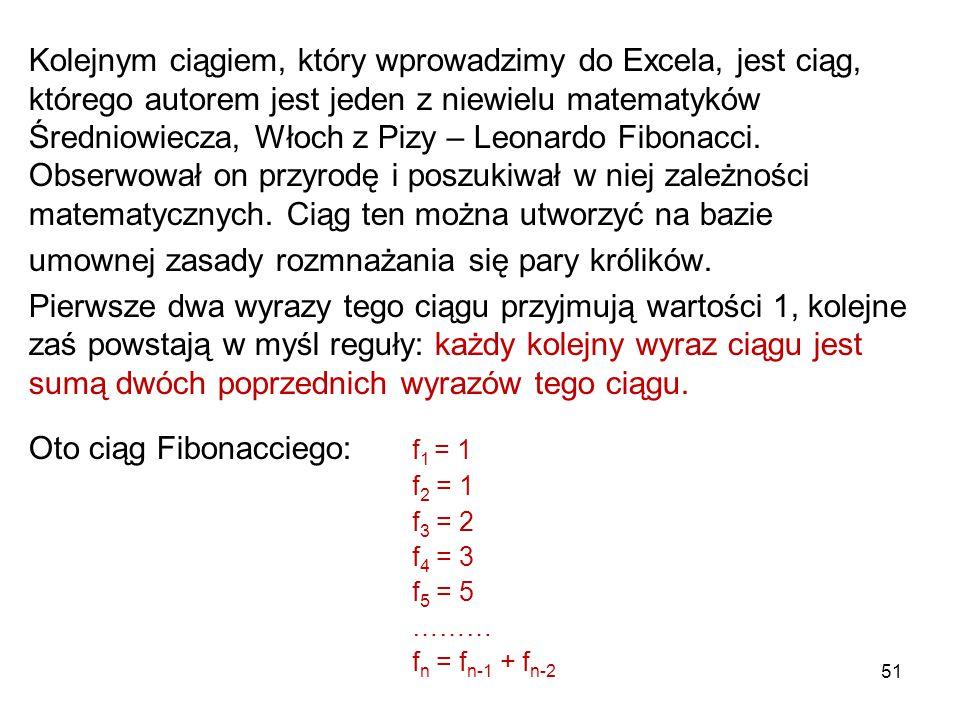 51 Kolejnym ciągiem, który wprowadzimy do Excela, jest ciąg, którego autorem jest jeden z niewielu matematyków Średniowiecza, Włoch z Pizy – Leonardo