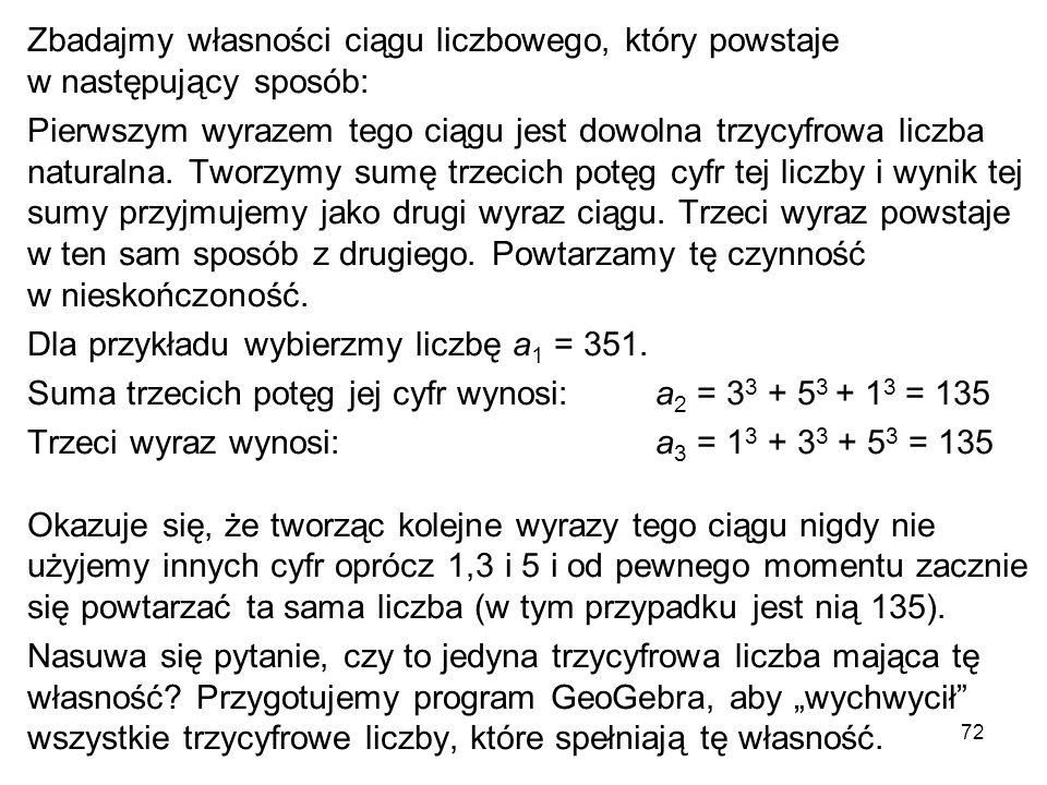 72 Zbadajmy własności ciągu liczbowego, który powstaje w następujący sposób: Pierwszym wyrazem tego ciągu jest dowolna trzycyfrowa liczba naturalna. T