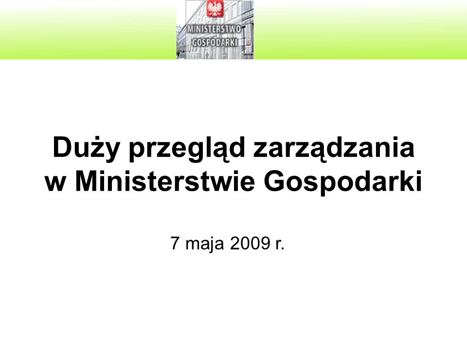 Duży przegląd zarządzania w Ministerstwie Gospodarki 7 maja 2009 r.