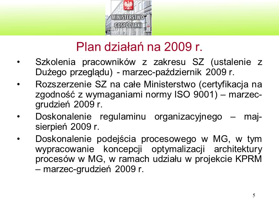 5 Plan działań na 2009 r. Szkolenia pracowników z zakresu SZ (ustalenie z Dużego przeglądu) - marzec-październik 2009 r. Rozszerzenie SZ na całe Minis