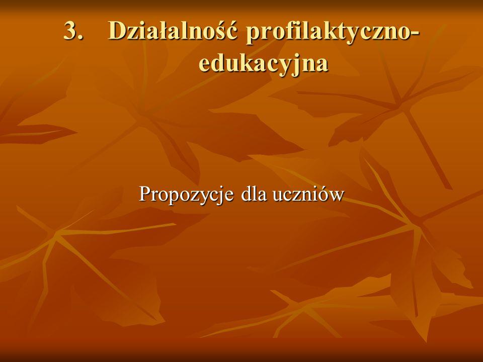 3.Działalność profilaktyczno- edukacyjna Propozycje dla uczniów