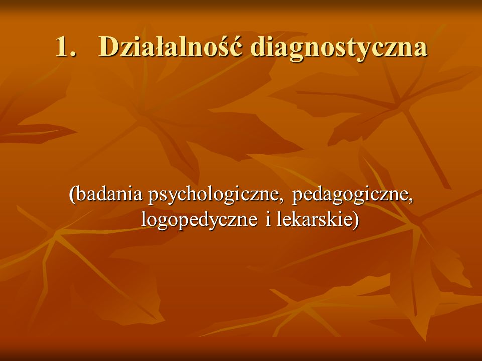 1.Działalność diagnostyczna (badania psychologiczne, pedagogiczne, logopedyczne i lekarskie)